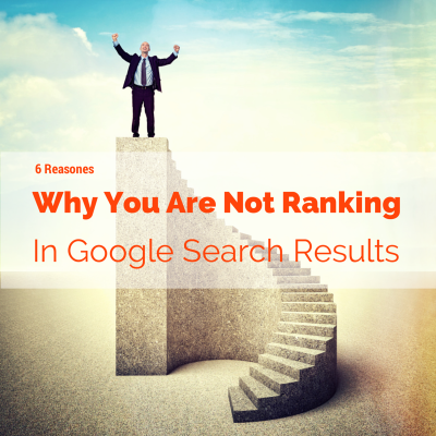 6 Reasons Why You Are Not Ranking In Google Search Results