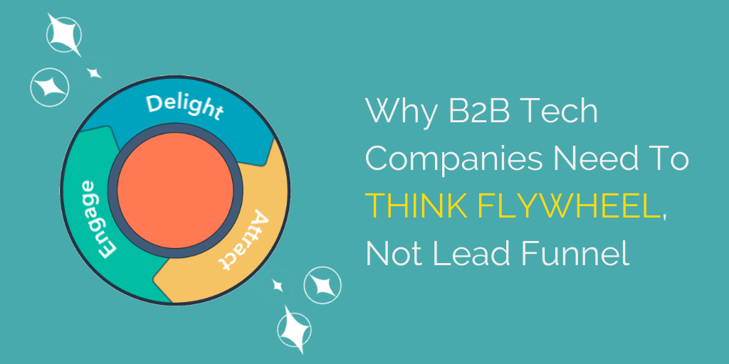 Why B2B Tech Companies Need To Think Flywheel, Not Lead Funnel
